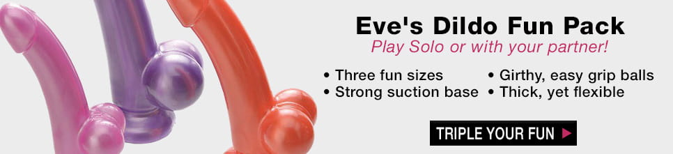Eve's Dildo Fun Pack. Play solo or with your partner! Three fun sizes. Strong suction base. Girthy, easy grip balls. Thick, yet flexible.